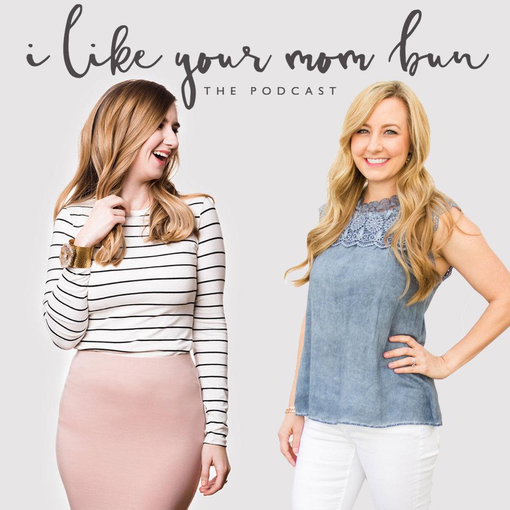 I like your Mom bun podcast -
