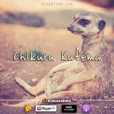 Chikuru _Kufema_Radio_Kunakirwa_Podcast.jpg