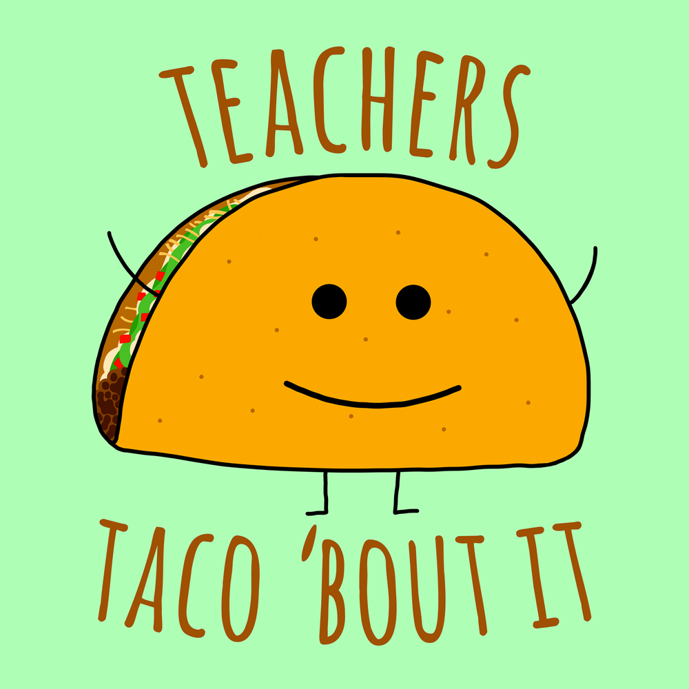 Teachers Taco 'Bout It! Who doesn't love tacos and puns? [No one] Get your new favorite tee shirt!