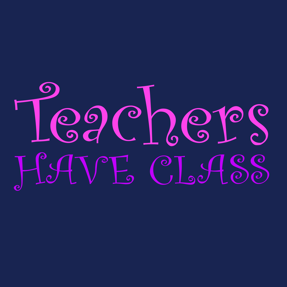 Teachers have class. Teachers are classy. Select this design to see your new classy teacher t-shirt and more!