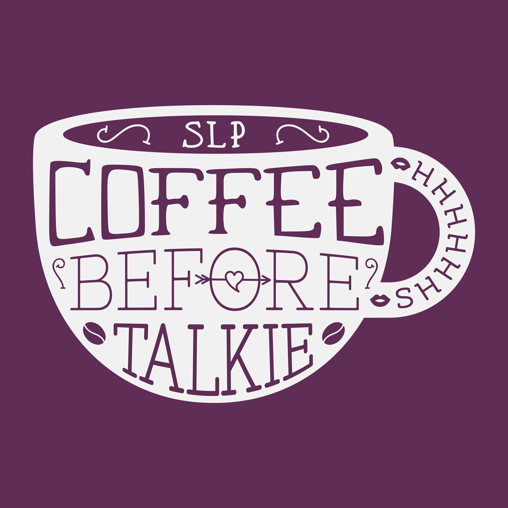 Coffee Before Talkie. Instant SLP - just add coffee! Shhhhh... it's to early to say things if I haven't had coffee.