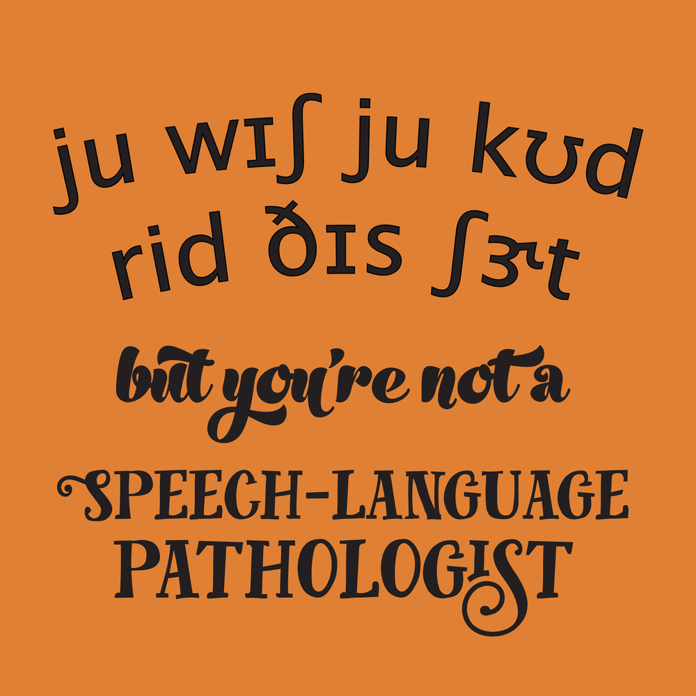 You wish you could read this, but you're not a Speech-Language Pathologist! This is a fun design for an SLP. It's always great to start conversations about Speech Therapy. Perfect for your favorite SLP / speech therapy swag!