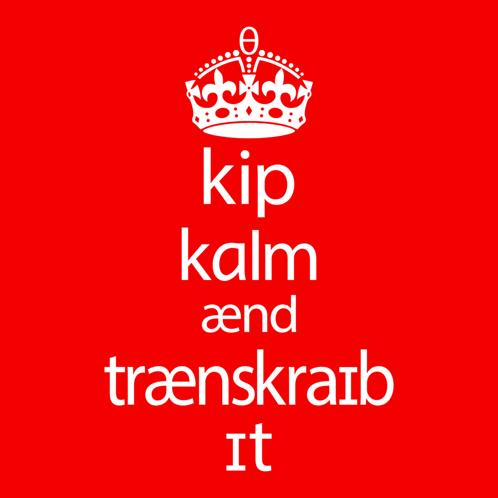 Keep Calm and Transcribe It. Phonetic Apparel by Peachie Speechie.