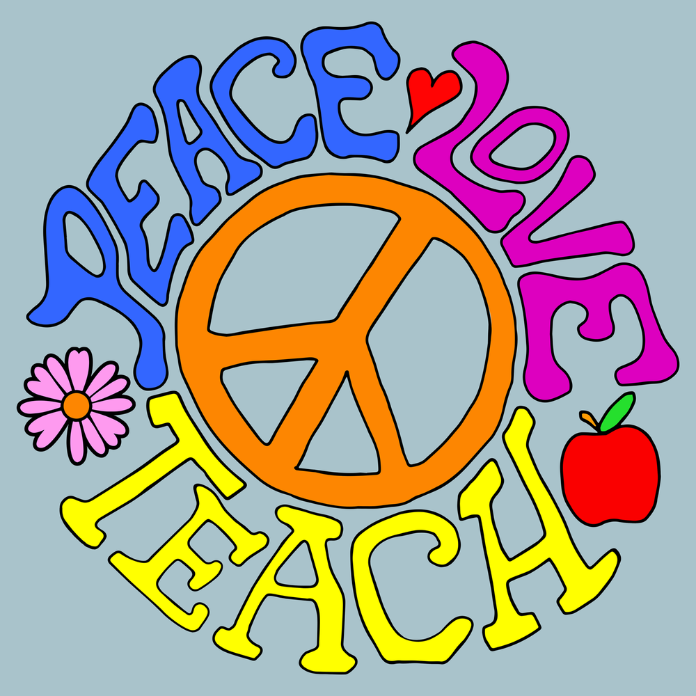 Peace, Love, Teach. Peaceful, hippie, loving? This is great for teachers/ professors with an artistic style or free spirit.