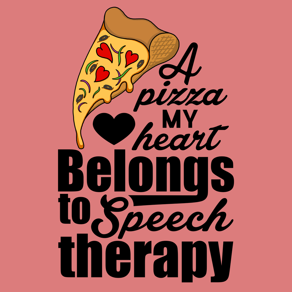 A pizza my heart belongs to Speech Therapy. Pizza, puns, speech, tees... what else do you need?