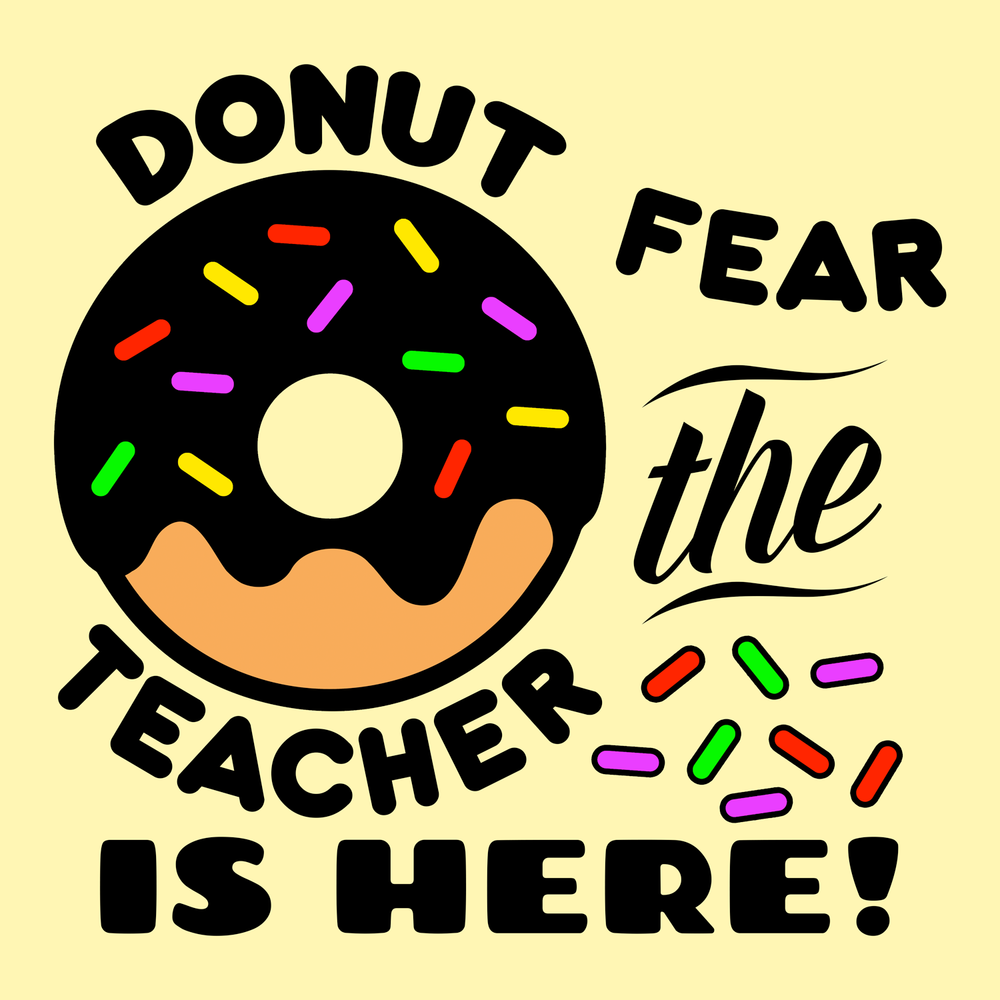 Donut fear, the teacher is here! This is a fun colorful design for a comfortable teacher shirt or hoodie. This is also great on a mug for the coffee you that accompanies your donuts!