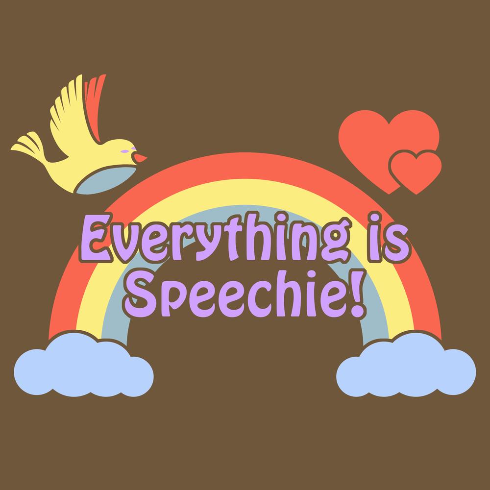 Everything is Speechie!