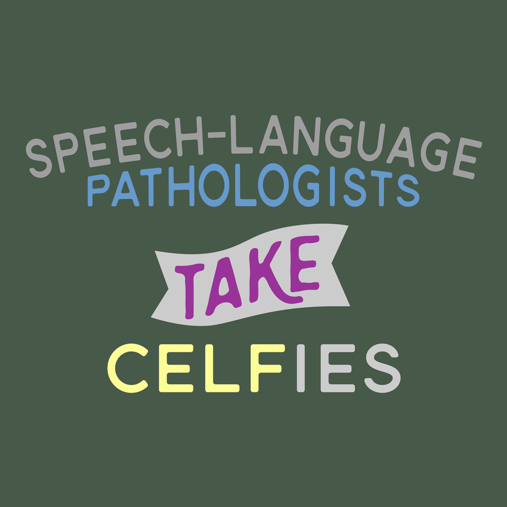 Speech-Language Pathologists take CELFies! Get it? Because we administer the C.E.L.F.