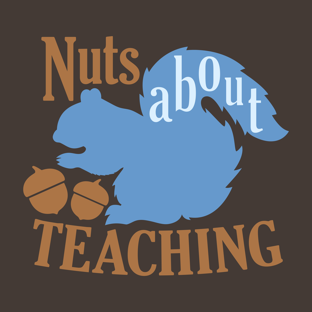Nuts About Teaching. Nuts about squirrels, nuts, puns, or teaching? This design can be printed on your new favorite tee, hoodie, mug, tote, and more!