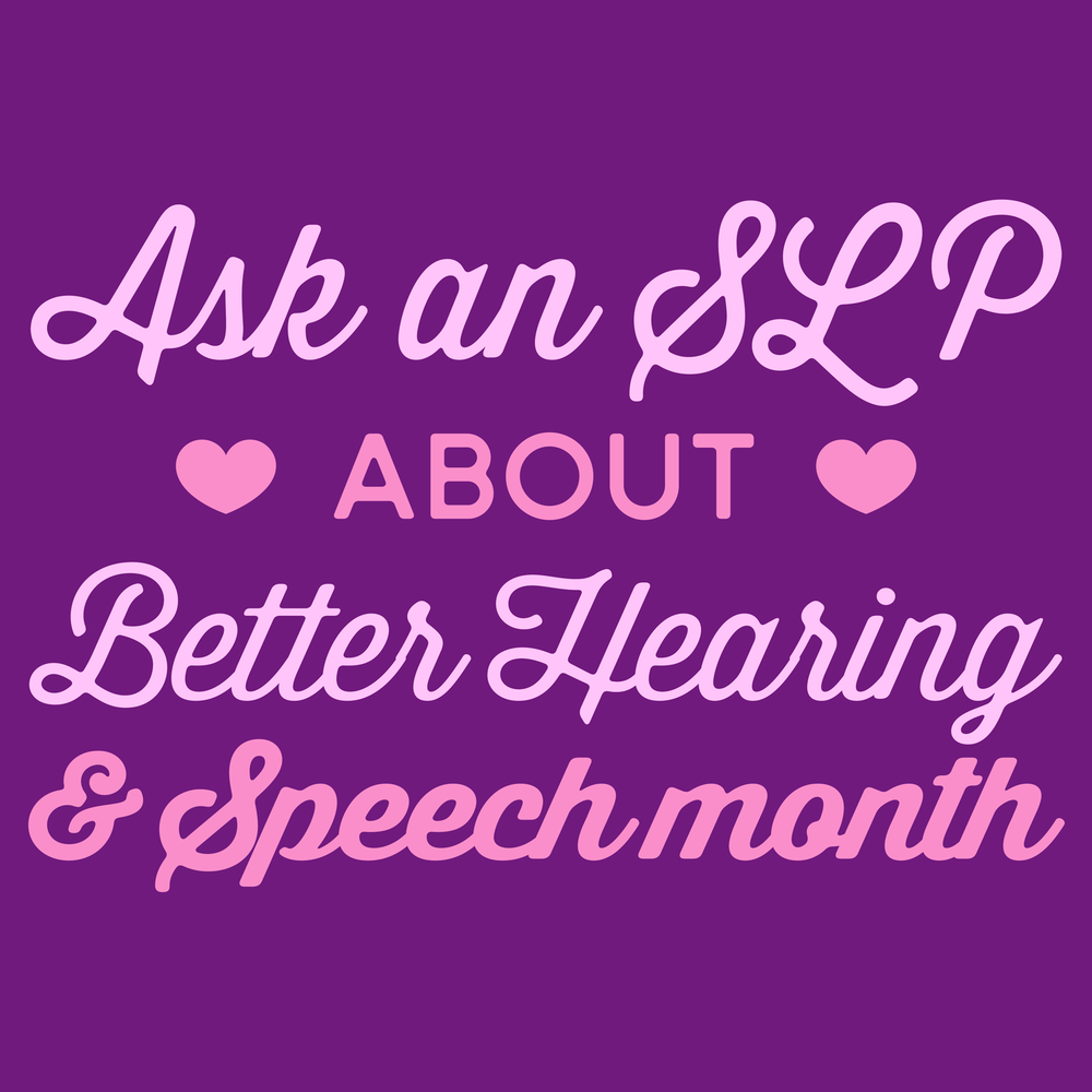 Ask an SLP about Better Hearing & Speech month! May is important. Tell people why.