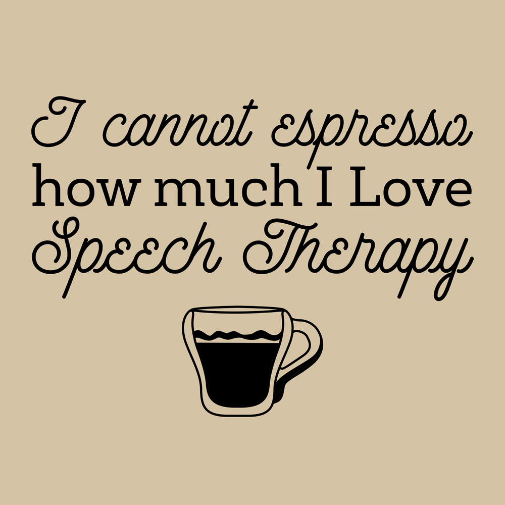 I can't espresso how much I love speech therapy & coffee. I also love creative speech therapy swag.