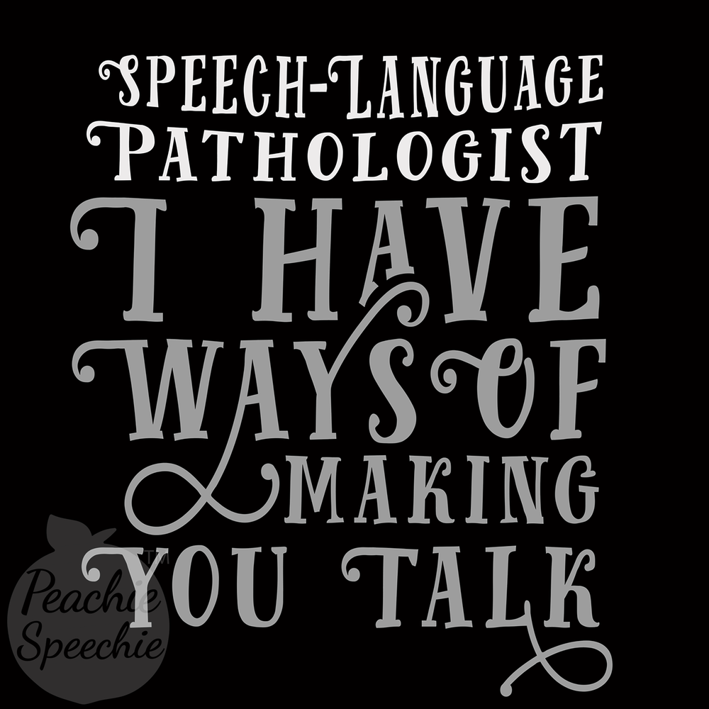 Speech-Language Pathologist I have ways of making you talk. Perfect for your favorite SLP / speech therapy swag!