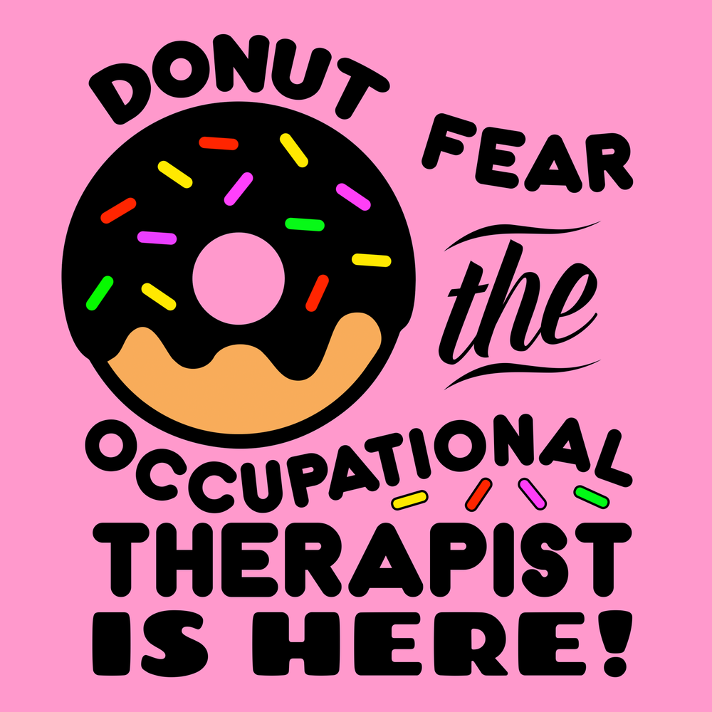 Donut fear the occupational therapist is here!