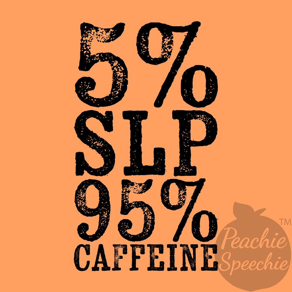 5% SLP 95% Caffeine!