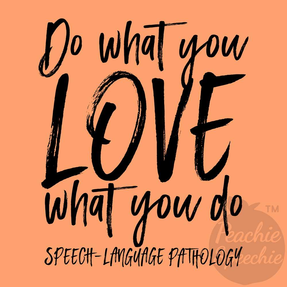 Do what you love what you do - Speech Language Pathology. Peachie Speechie