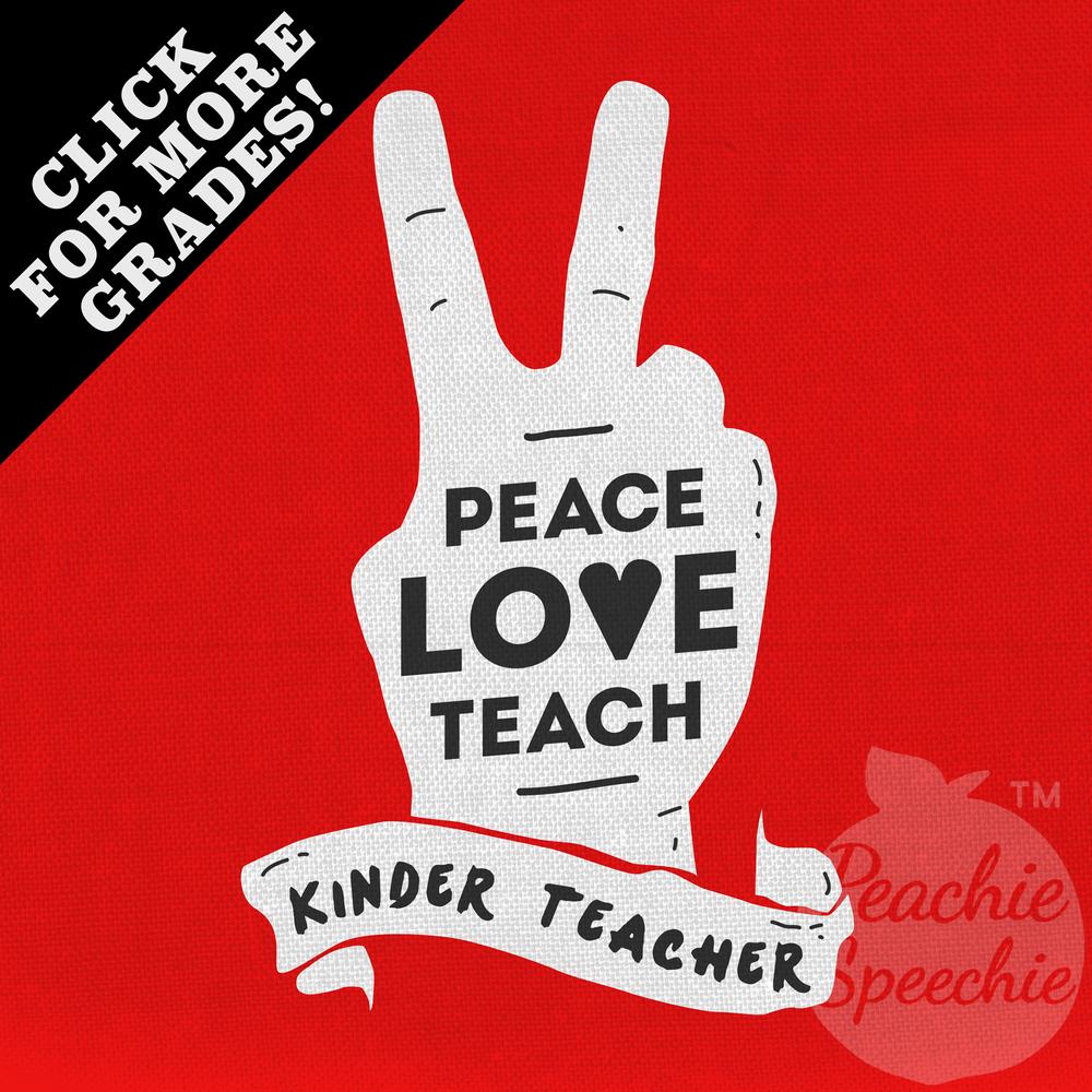 Peace Love Teach - Kinder Teacher! Peachie Speechie teacher shirt, mug, and more!