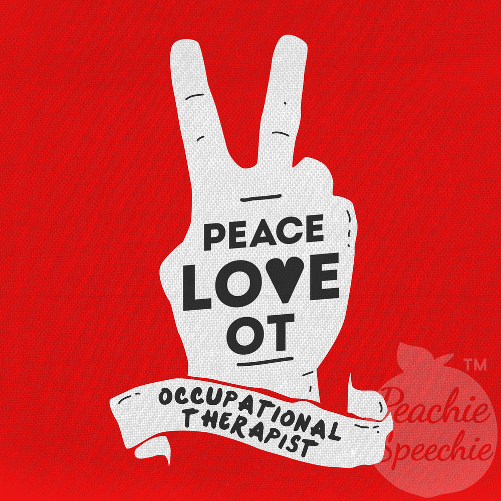 Peace Love OT - Just for occupational therapists, just from Peachie Speechie!