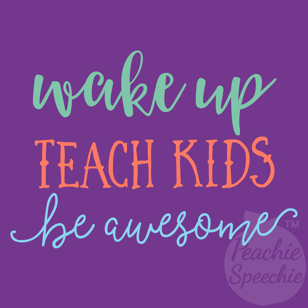 Wake up, teach kids, be awesome! Teacher shirts, totes, hoodies and more from Peachie Speechie