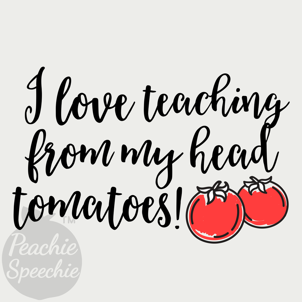 I love teaching from my head tomatoes!