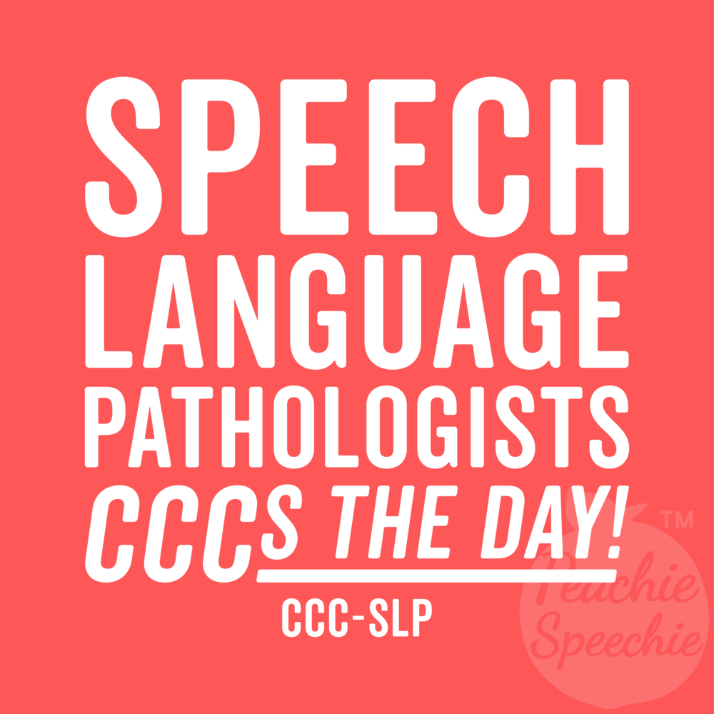 Speech Language Pathologists CCCs the Day! CCC-SLP