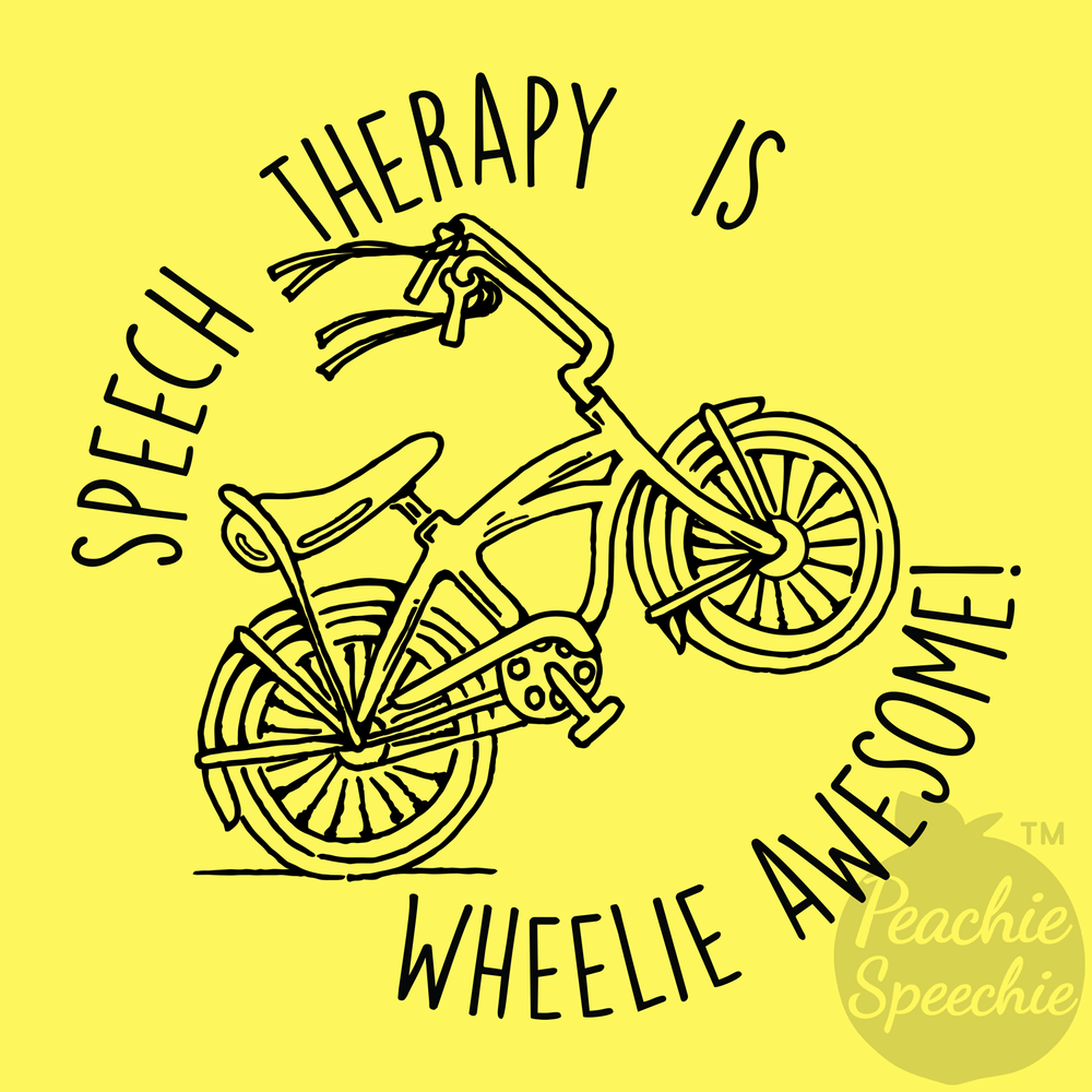Speech therapy is wheelie awesome! Another funny SLP shirt from Peachie Speechie.