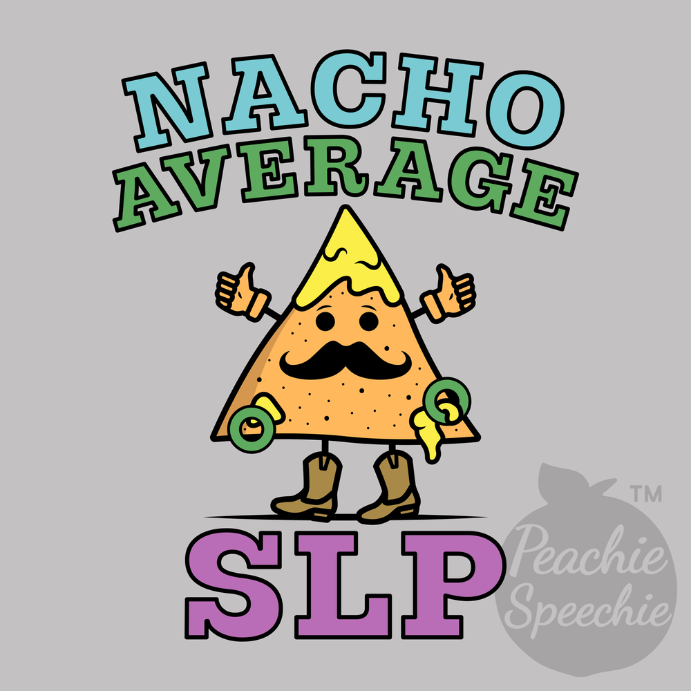 I'm nacho average SLP!