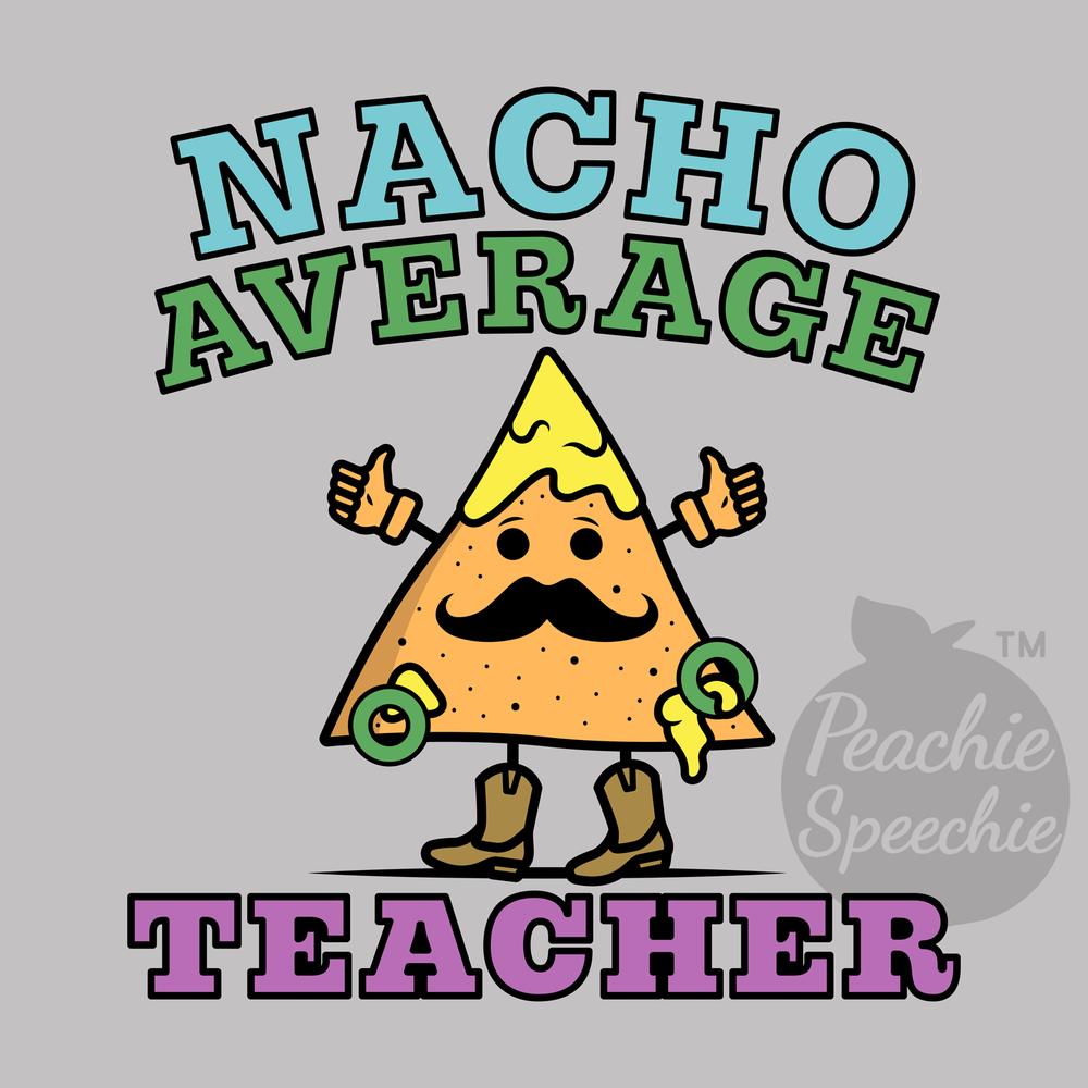I'm nacho average teacher!