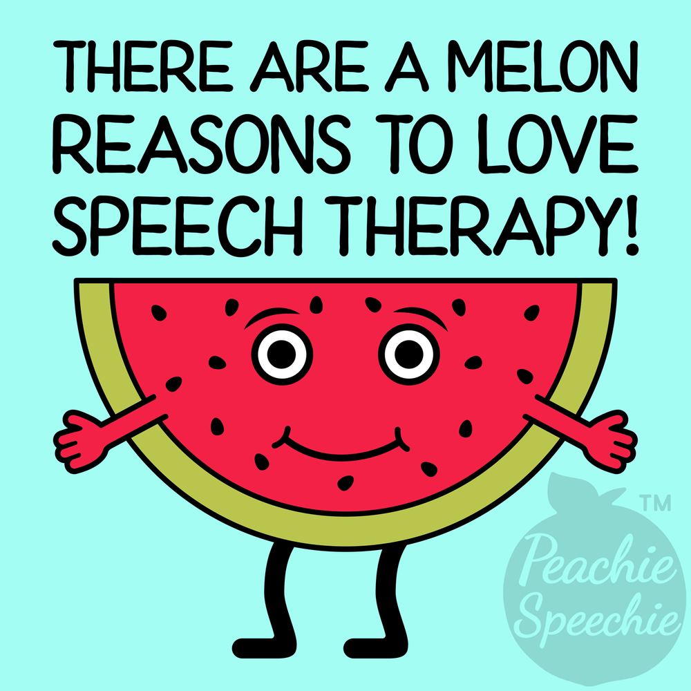 There are a melon reasons to love speech therapy!