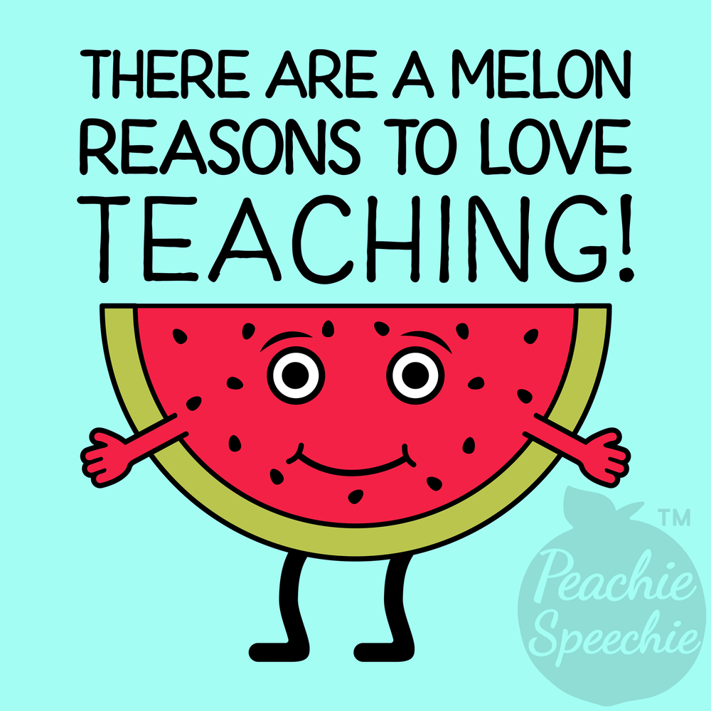 There are a melon reasons to love teaching!