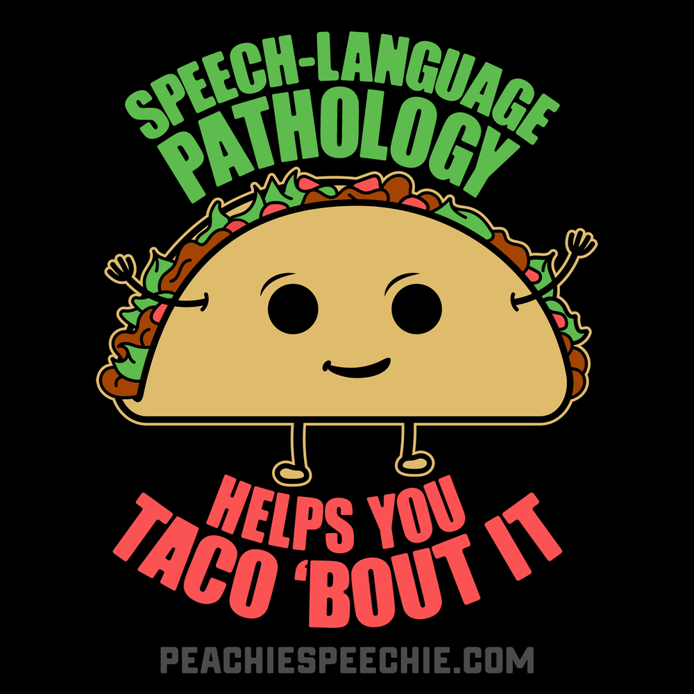 Speech language pathology helps you taco 'bout it! See more versions and styles at peachiespeechie.com