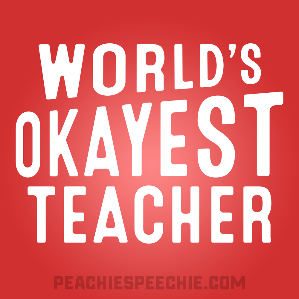Satisfactory, adequate, acceptable, reasonable. There is true satisfaction in feeling you are actually OK at what you do. World's okayest teacher. PEACHIESPEECHIE.COM/TEACHER-APPAREL