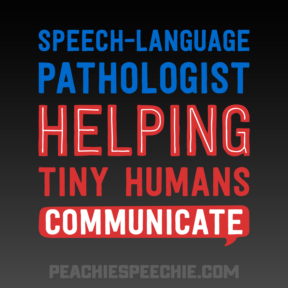 Speech-language pathologists help tiny people communicate! Get this on your new favorite tee at peachiespeechie.com