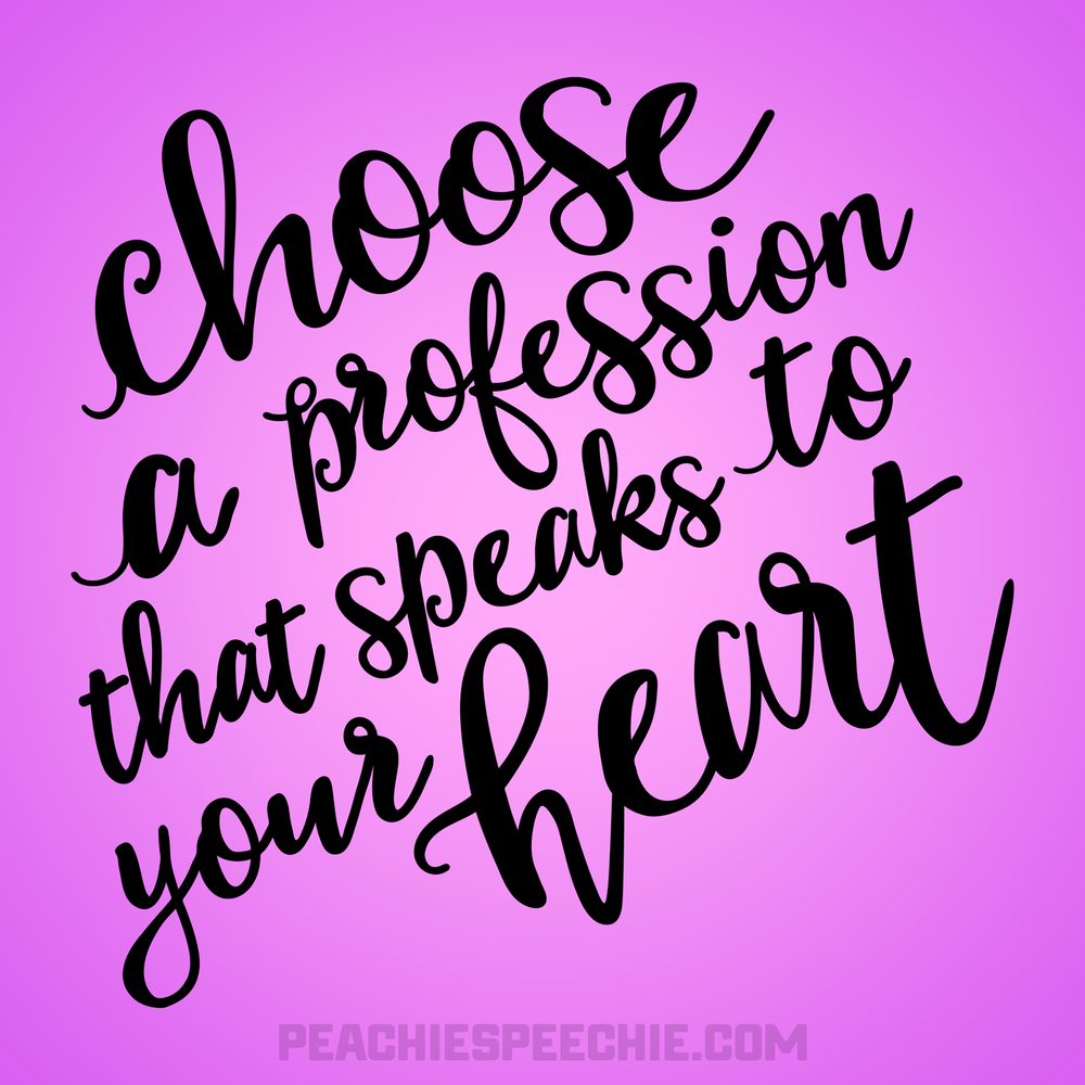 Chose a profession that speaks to your heart - Speech Language Pathologist