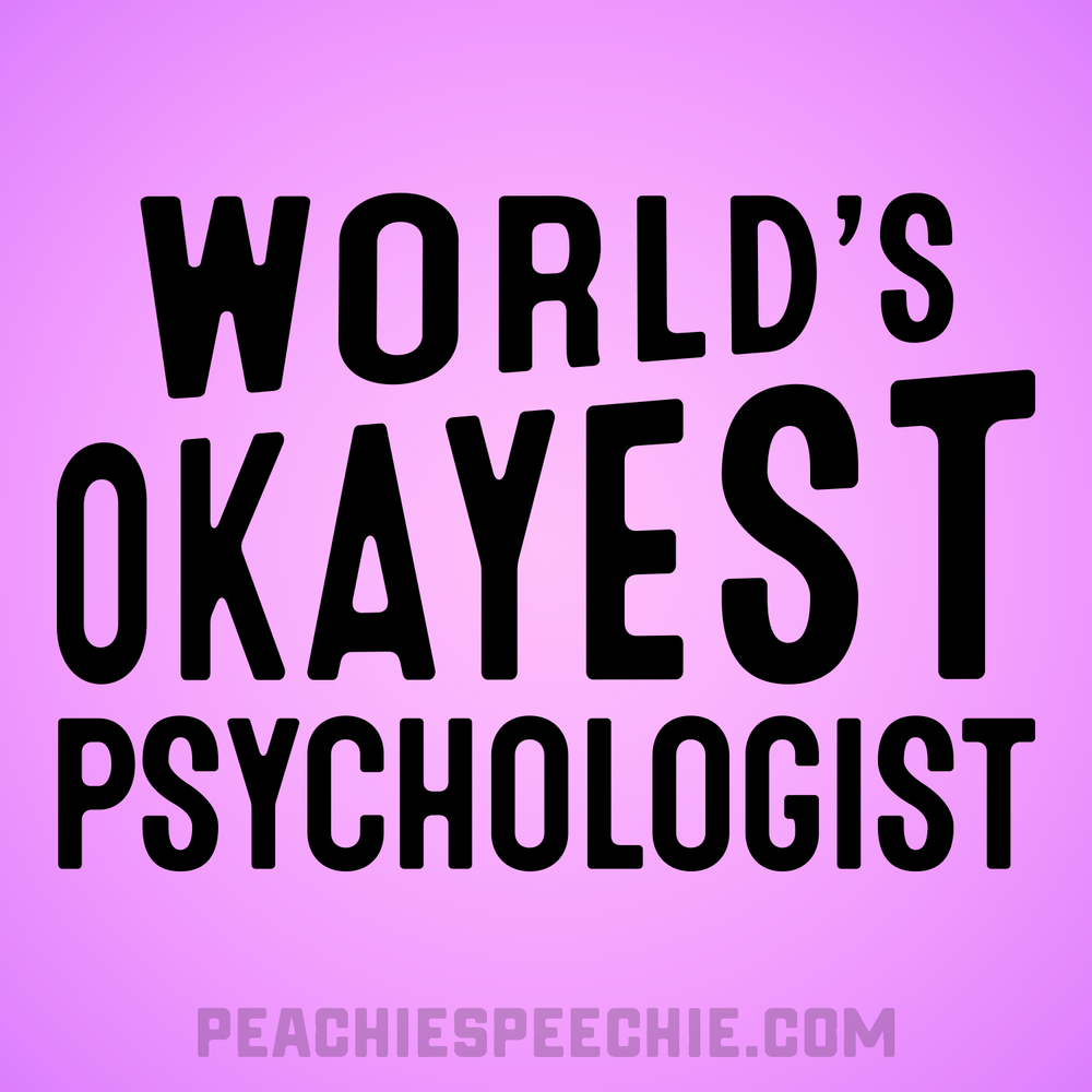 World's okayest psychologist! Perfect for a school psychologist!