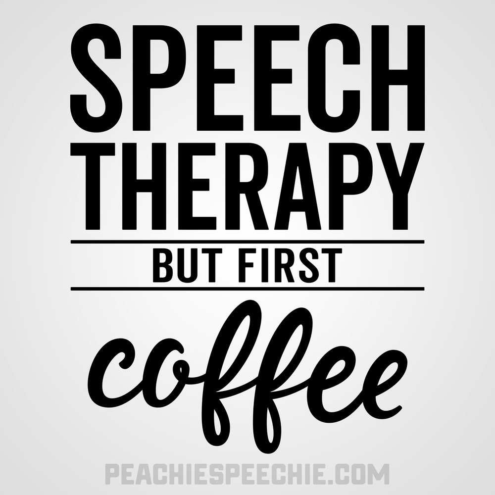 Speech therapy but first coffee! Order yours at peachiespeechie.com