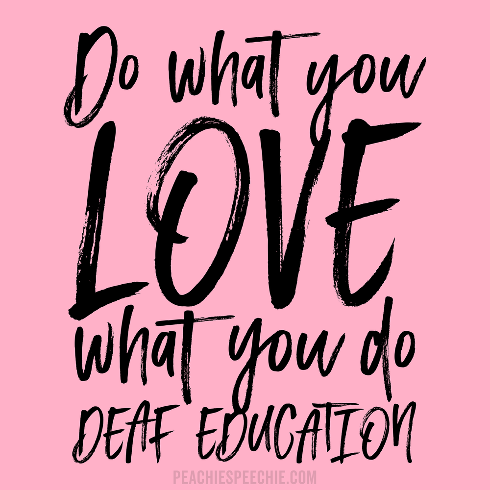 Do what you love - Deaf Education. See more at peachiespeechie.com