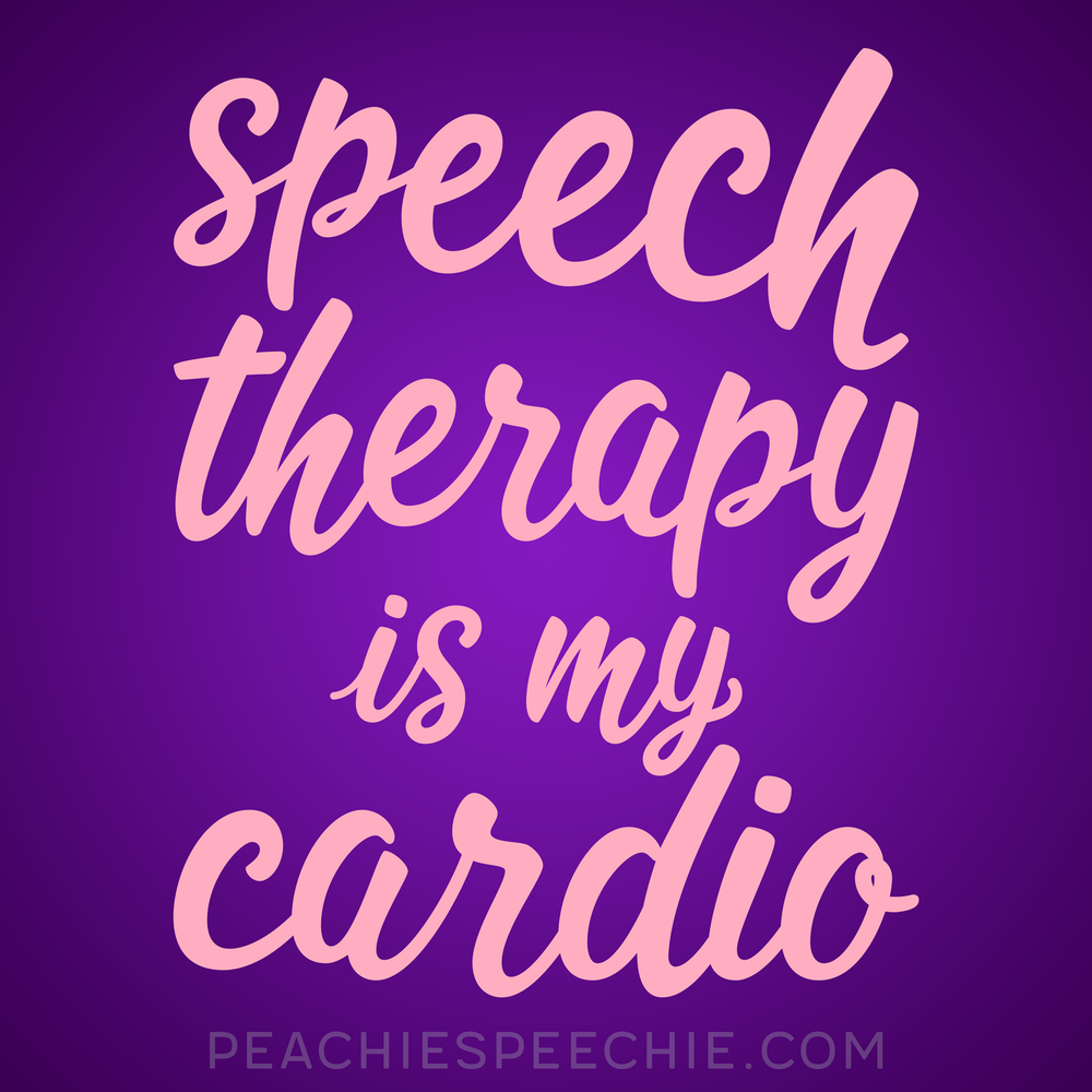 Speech therapy is my cardio - See more at peachiespeechie.com