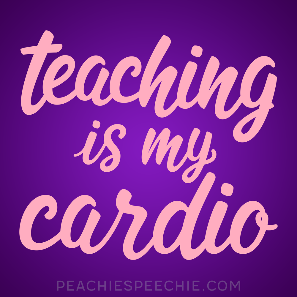 Teaching is my cardio! Get yours at peachiespeechie.com/teacher-apparel