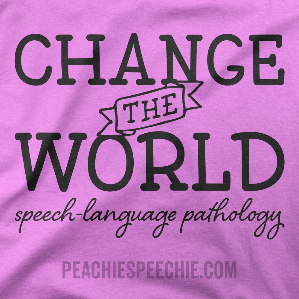 Changing the world - speech language pathology. Order now at peachiespeechie.com