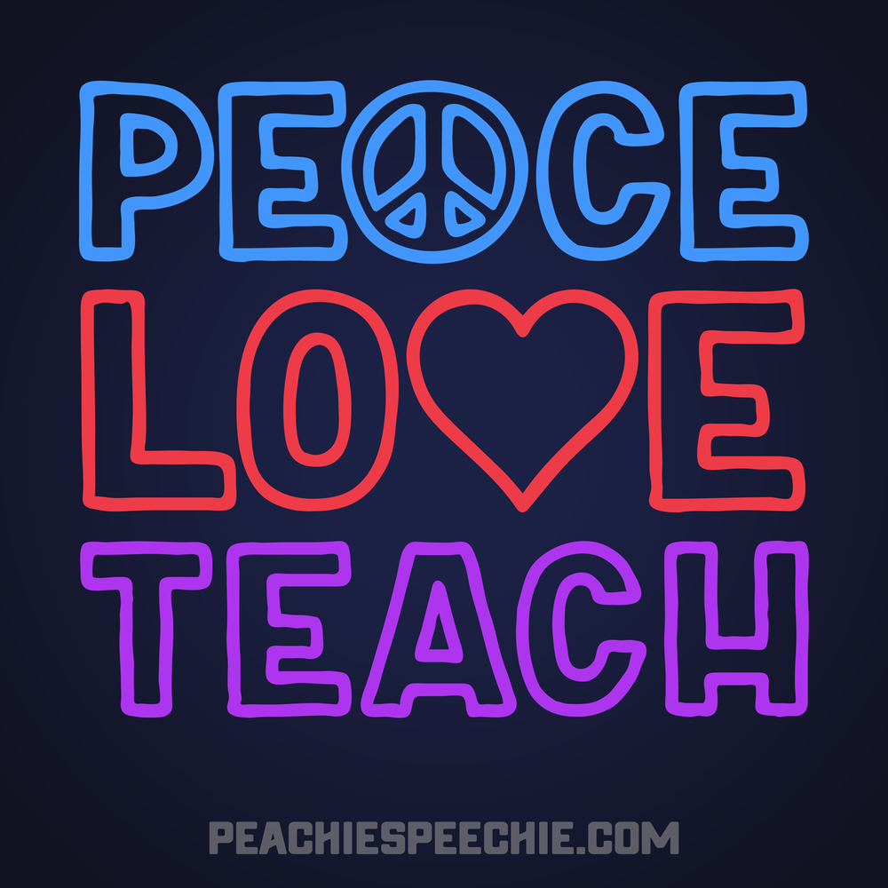 Peace Love Teach! Hundreds of awesome shirts, hoodies, mugs and more! Order yours at peachiespeechie.com