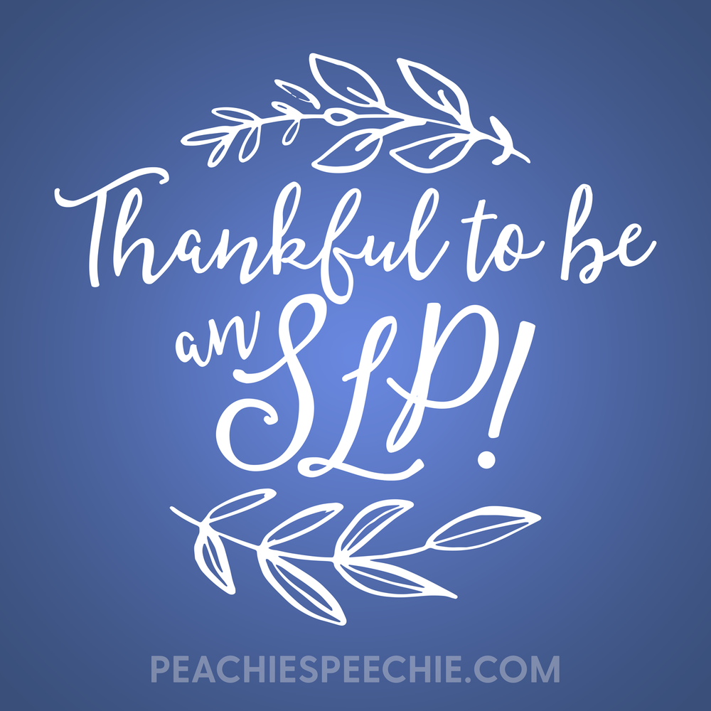Thankful to be an SLP! Happy Thanksgiving from peachiespeechie.com
