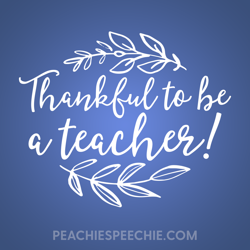Thankful to be a teacher! Happy Thanksgiving from peachiespeechie.com