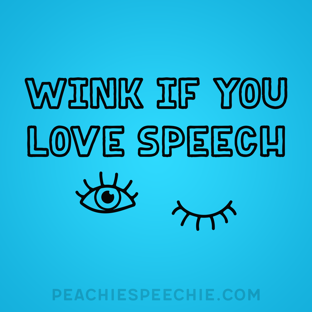 Wink if you love speech! If you're winking, order yours at peachiespeechie.com