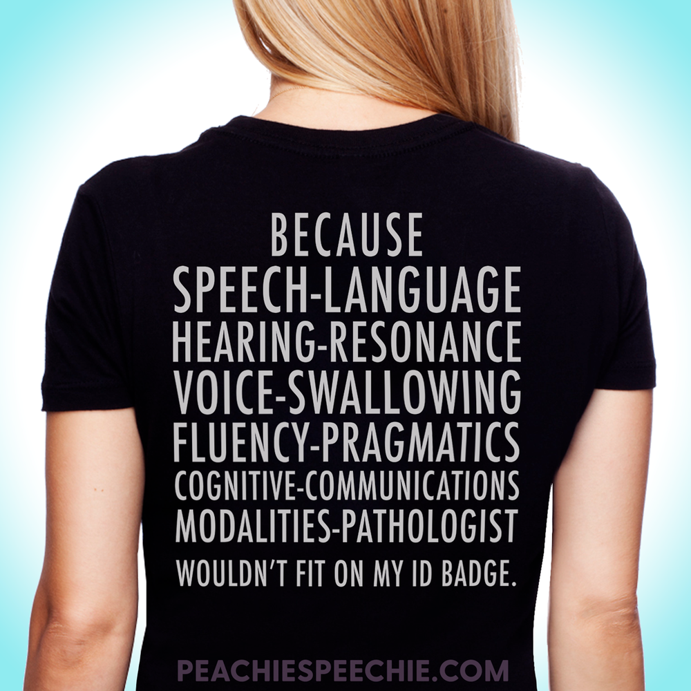 Because Speech-Language Hearing-Resonance Voice-Swallowing Fluency Cognitive-Communications Modalities Pathologist wouldn't fit on my name badge. SLPs do more than you think. Get this great design on your new favorite t-shirt, hoodie, tote bag, or tank top. Perfect for your favorite SLP / speech therapy swag!