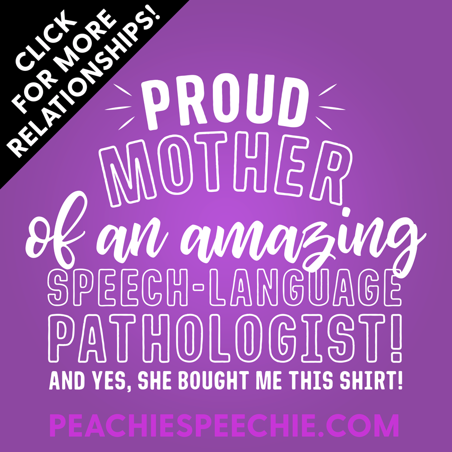 Proud mother of an amazing speech-language pathologist! See more relationships at peachiespeechie.com
