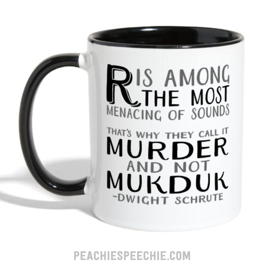 R is among the most menacing of sounds. That's why they call it murder, and not mukduk. -Dwight Schrute (The Office - Mafia Episode) Speech Therapy SLP shirt