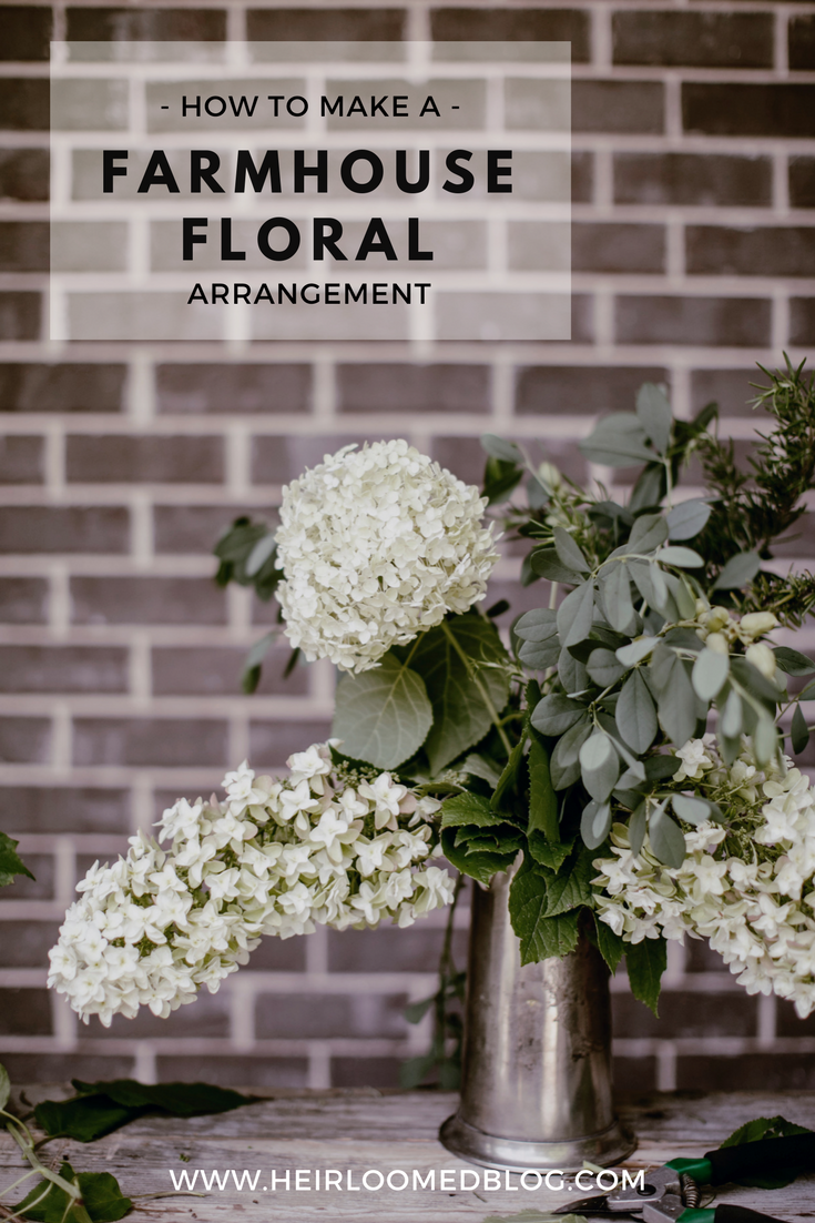 how to make a farmhouse floral arrangement / heirloomed