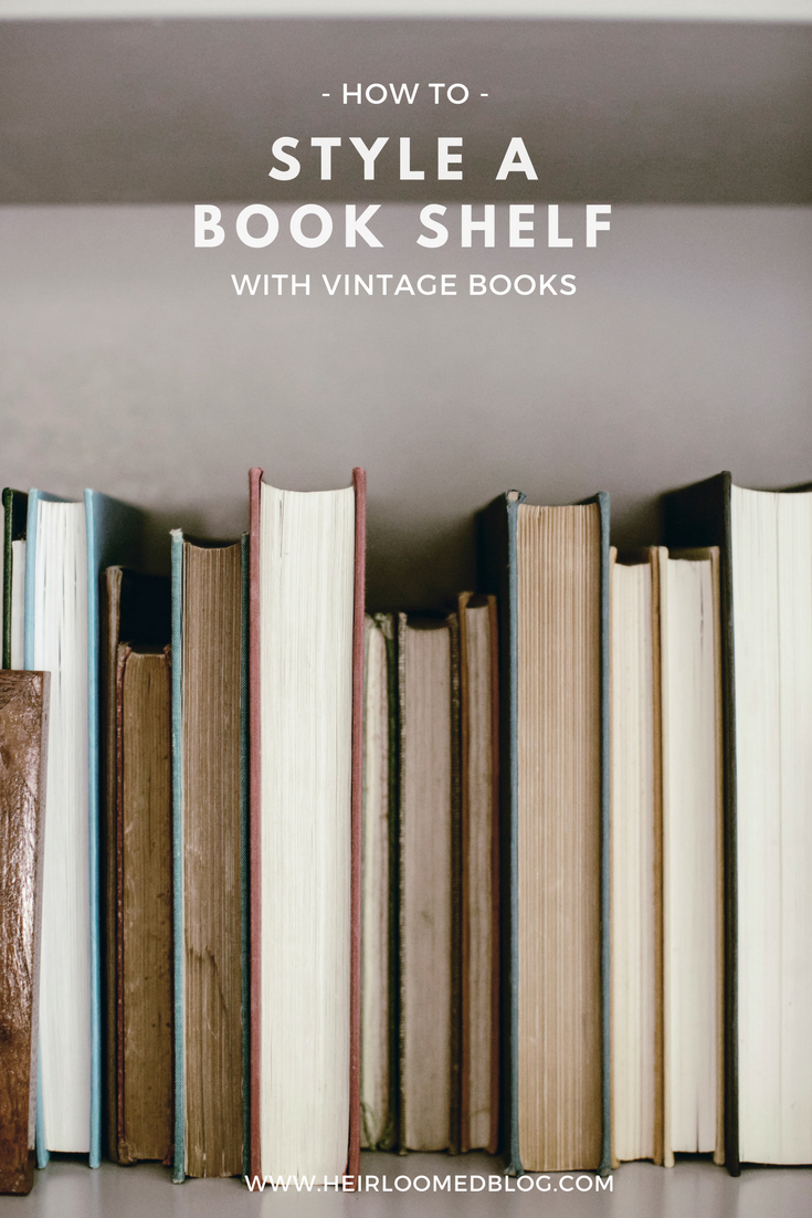 how to style your book shelf with vintage books / heirloomed