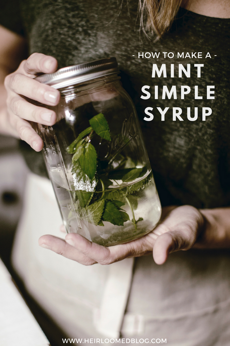 how to make a mint simple syrup / perfect for cocktails / heirloomed recipe