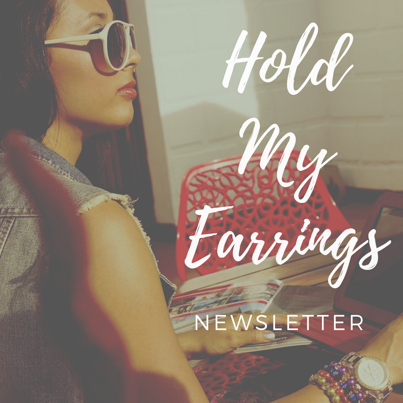 HOLD MY EARRINGS NEWSLETTER.png